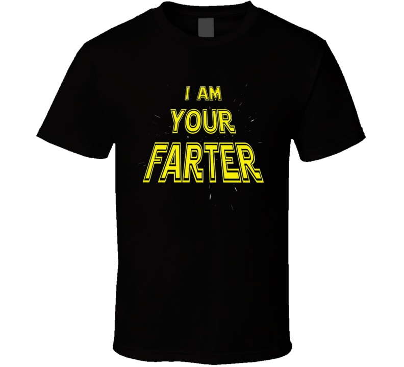 I Am Your Farter Funny I Am Your Father Parody Fathers Day T Shirt
