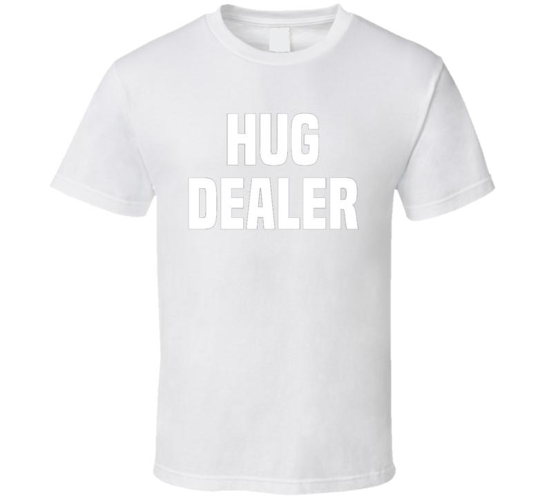 Hug Dealer Funny T Shirt