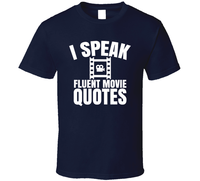 I Speak Fluent Movie Quotes Funny Movie Fan T Shirt