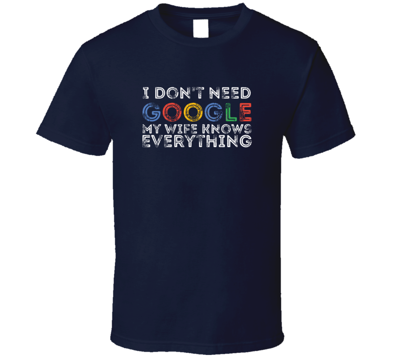 I Don't Need Google My Wife Knows Everything Funny Couples T Shirt