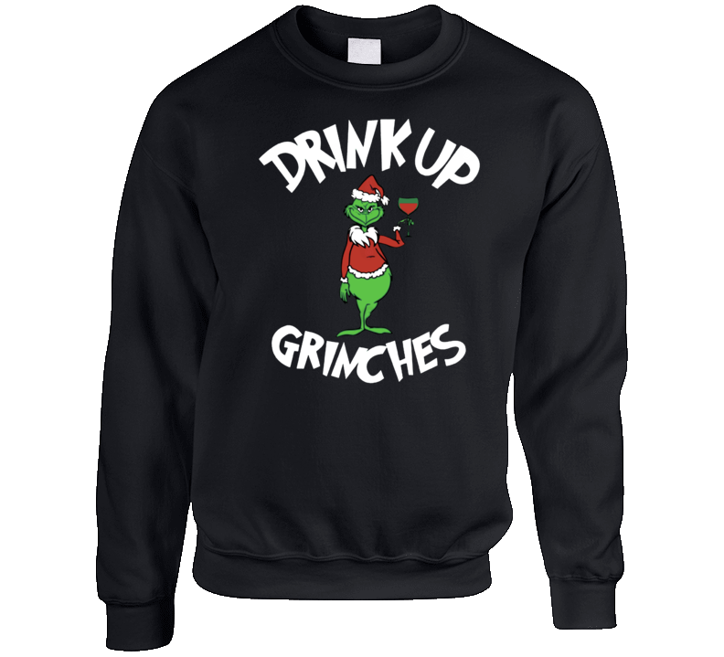 Drink Up Grinches Funny Ugly Christmas Sweater Crewneck Sweatshirt