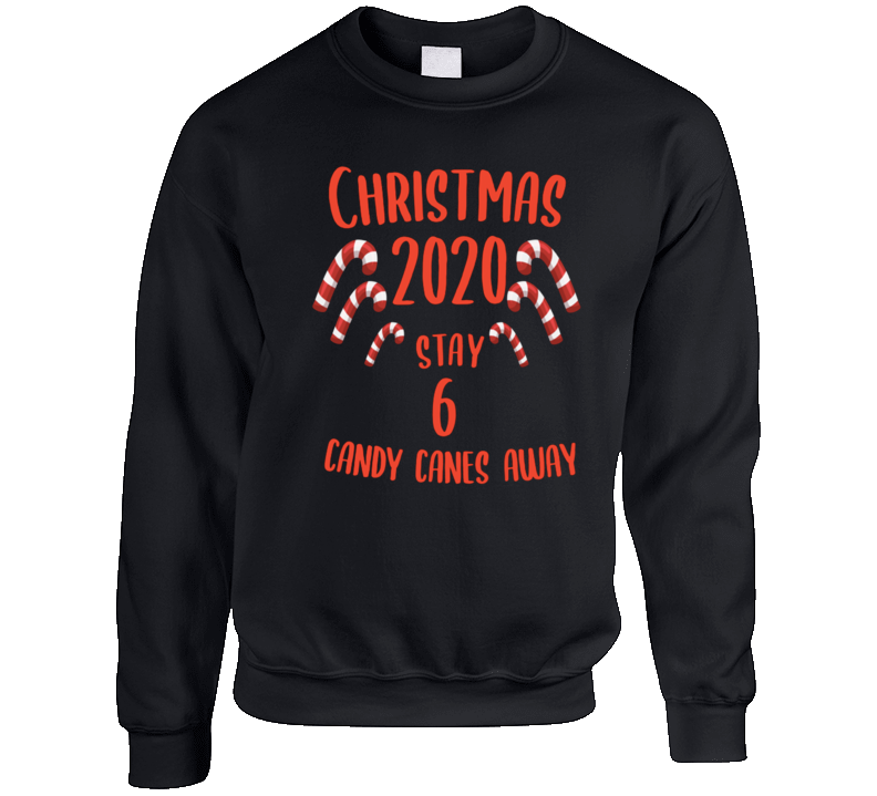Christmas 2020 Stay 6 Candy Canes Away Funny Covid Ugly Christmas Sweater Crewneck Sweatshirt