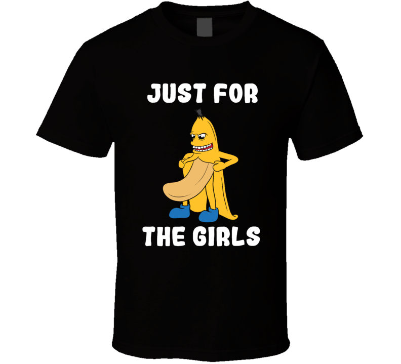 Just For The Girls Funny Banana Nude Adult Humor Graphic Fan T Shirt