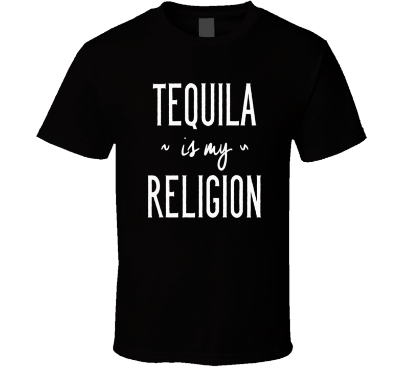 Tequila And Religion Funny Alchohol Party Summer Drinking T Shirt