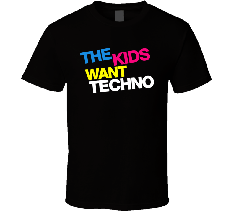 The Kids Want Techno T Shirt