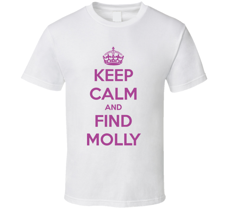 Keep Calm And Find Molly T Shirt