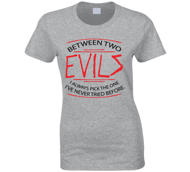 Between Two Evils T Shirt