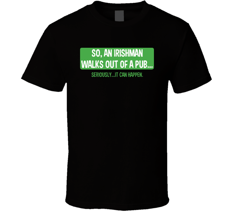 So An Irishman Walks Out Of A Pub T Shirt