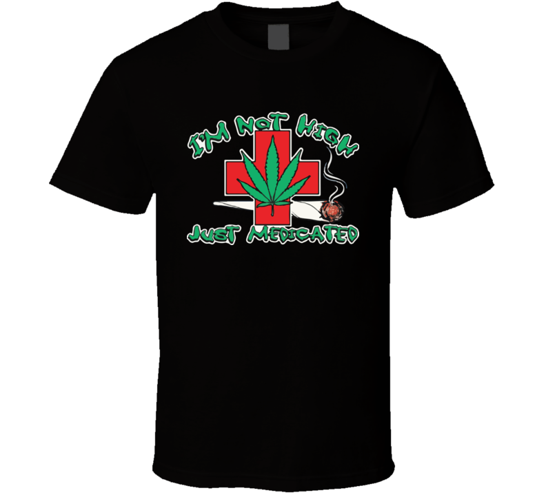 I'm not high just medicated T Shirt