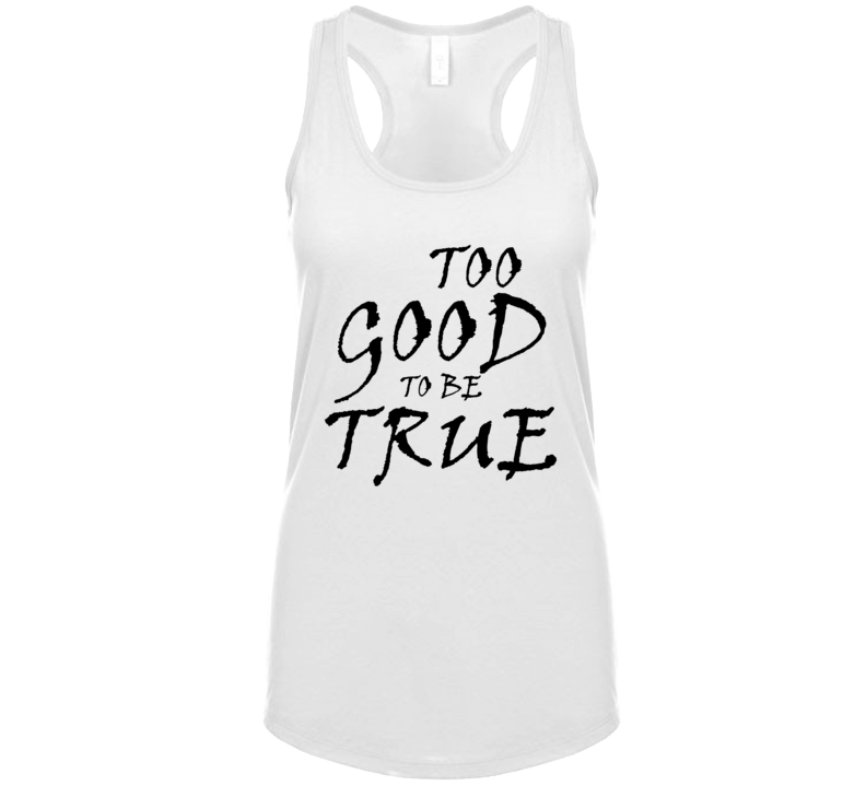 Too Good To Be True Quote Gift T Shirt