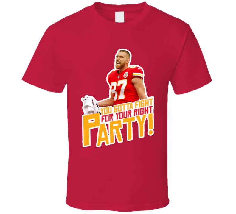 Travis Kelce Fight For Your Right To Party T Shirt