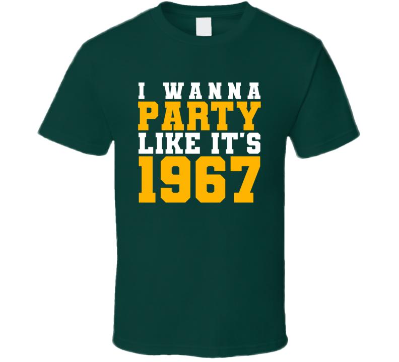 I Wanna Party Like Its 1967 Green Bay Football Champions T Shirt