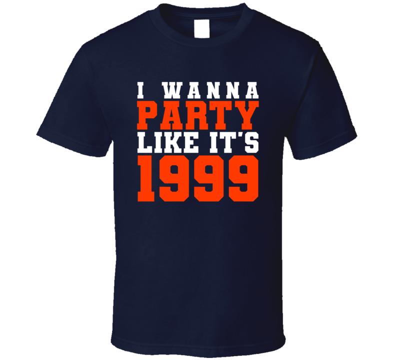 I Wanna Party Like Its 1999 Denver Football Champions T Shirt