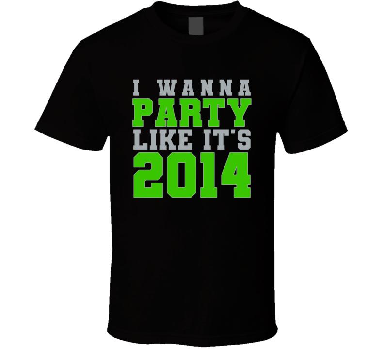 I Wanna Party Like Its 2014 Seattle Football Champions T Shirt