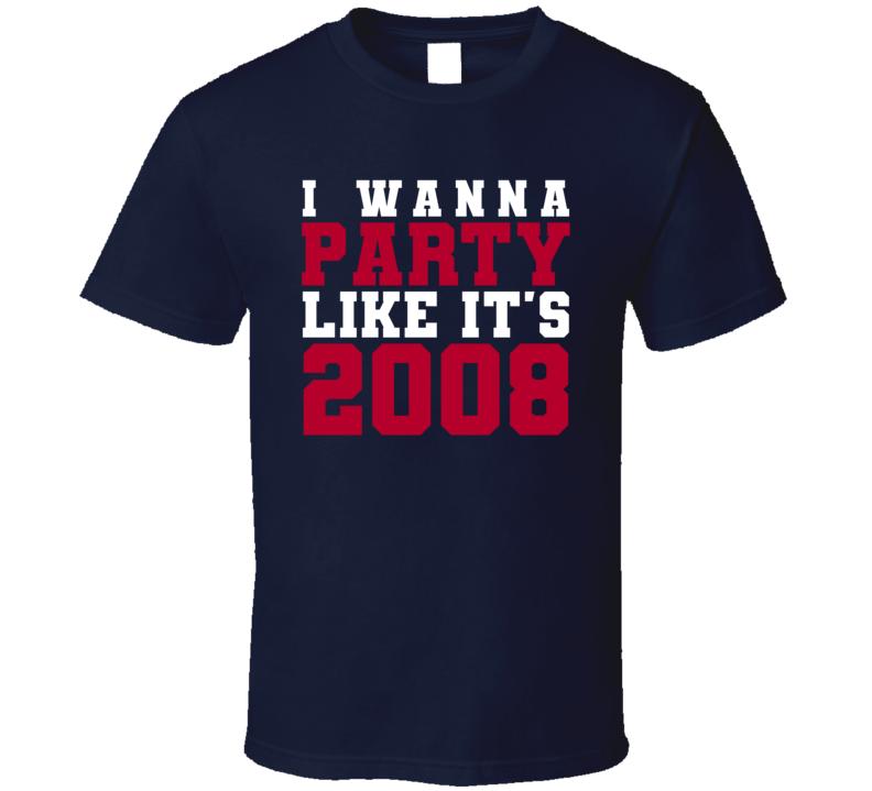 I Wanna Party Like Its 2008 New York Football Champions T Shirt