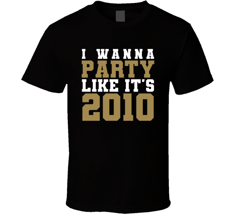 I Wanna Party Like Its 2010 New Orleans Football Champions T Shirt