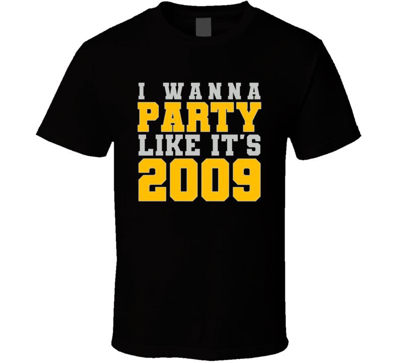 I Wanna Party Like Its 2009 Pittsburgh Football Champions T Shirt