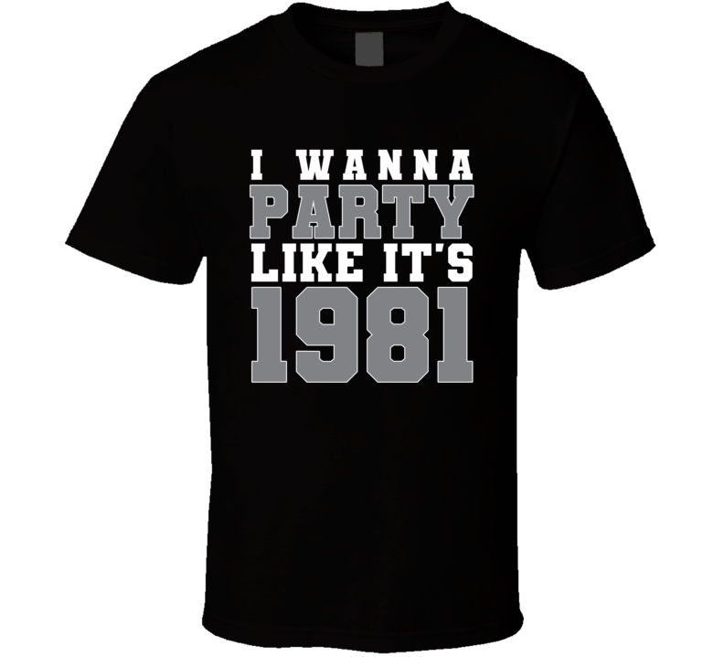 I Wanna Party Like Its 1981 Oakland Football Champions T Shirt
