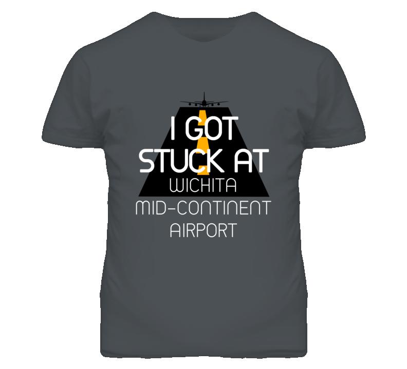 I Got Stuck At Wichita Mid-Continent Airport Funny T Shirt