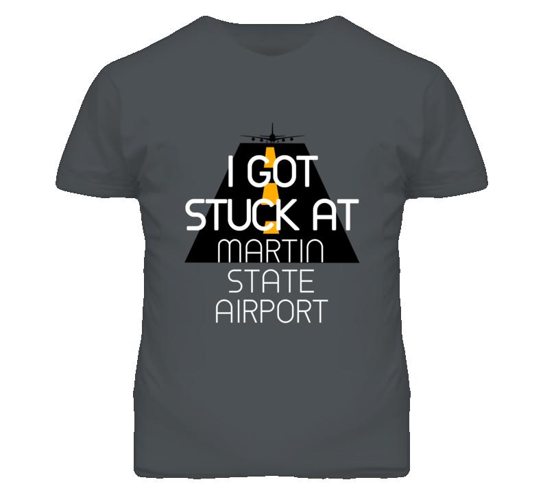 I Got Stuck At Martin State Airport Funny T Shirt