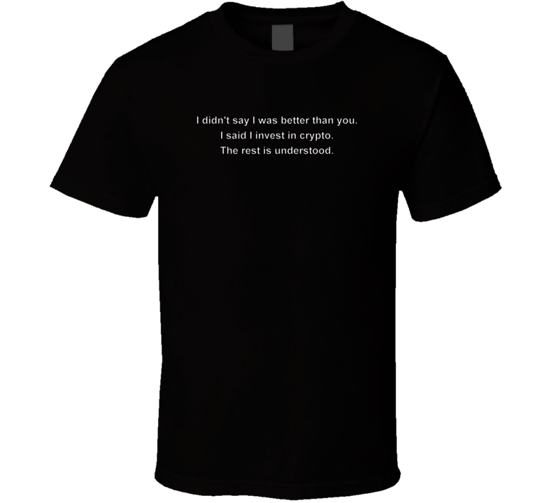 Better Than You Crypto T Shirt