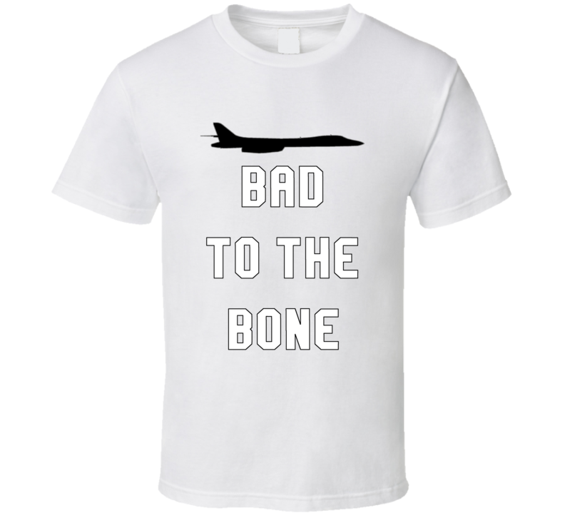 Bad To The Bone B-1 Lancer T Shirt