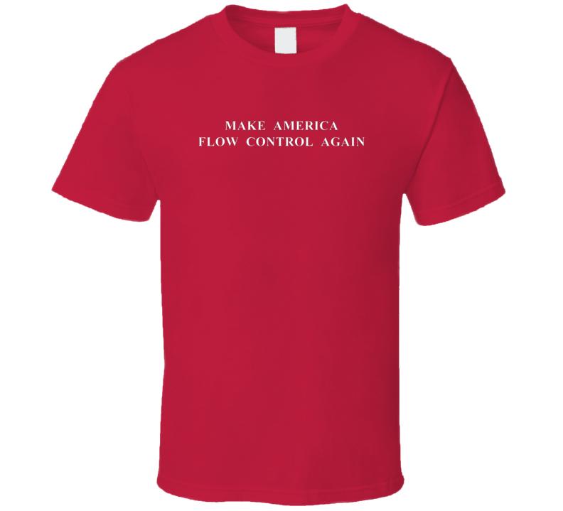 Make America Flow Control Again T Shirt