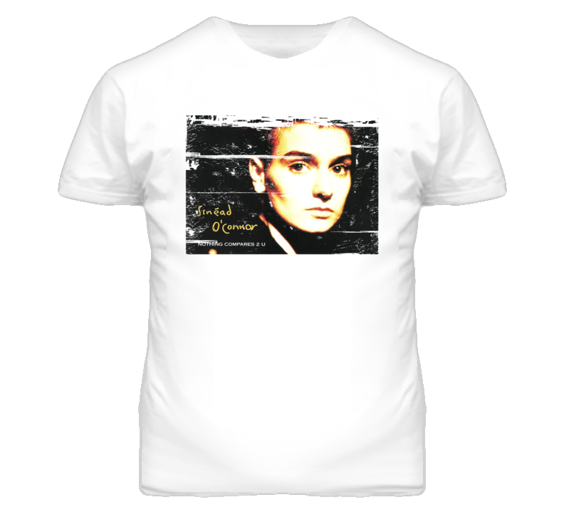 Nothing Compares 2 U - Sinead OConnor 90s Throwback T Shirt