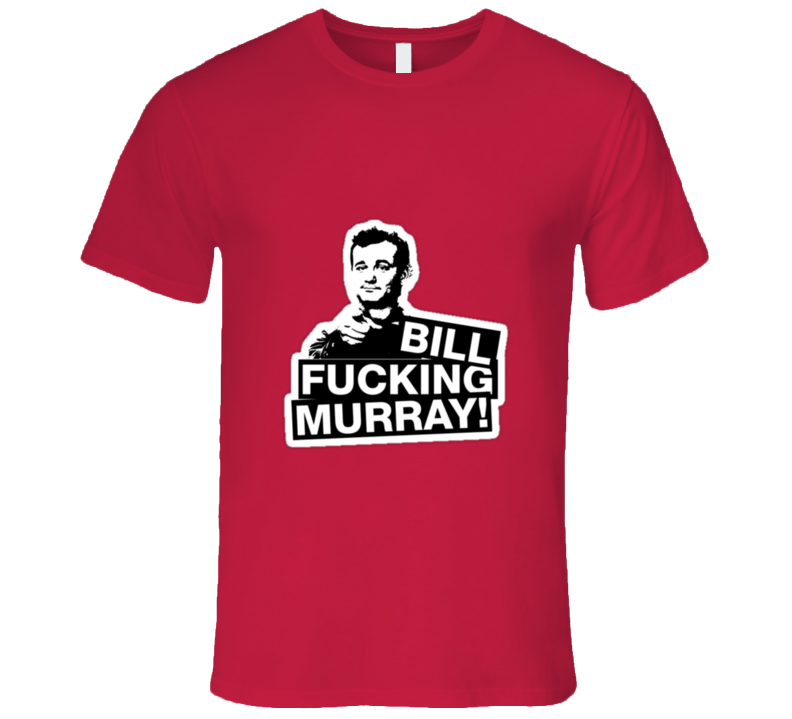 Bill Fucking Murray Tshirt