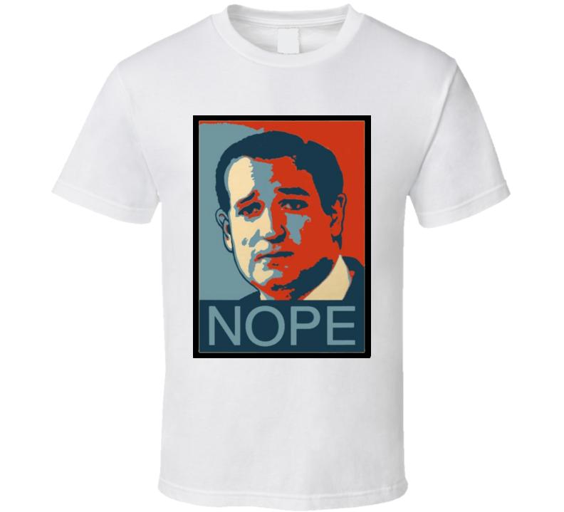 "Ted Cruz ""Nope"" President 2016 T-Shirt"