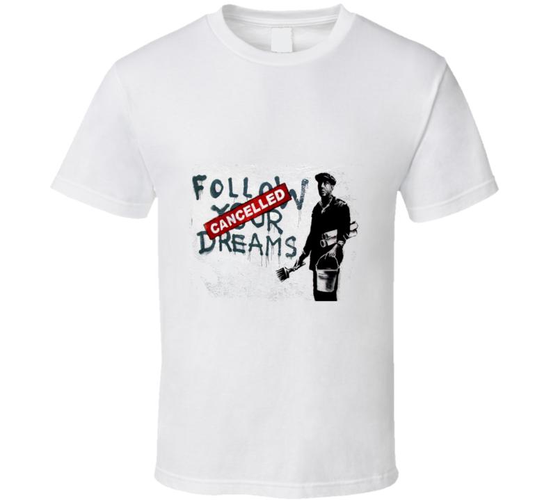 Follow Your Dreams Banksy Print T-Shirt
