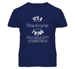 It's A Mainframe Thing Funny Geek T Shirt