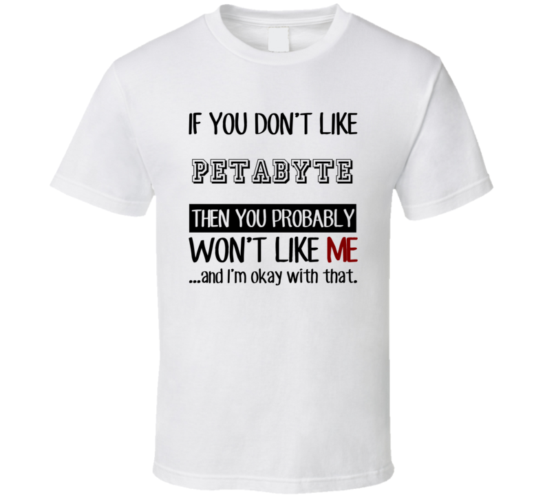 If You Dont Like Petabyte Techie T Shirt