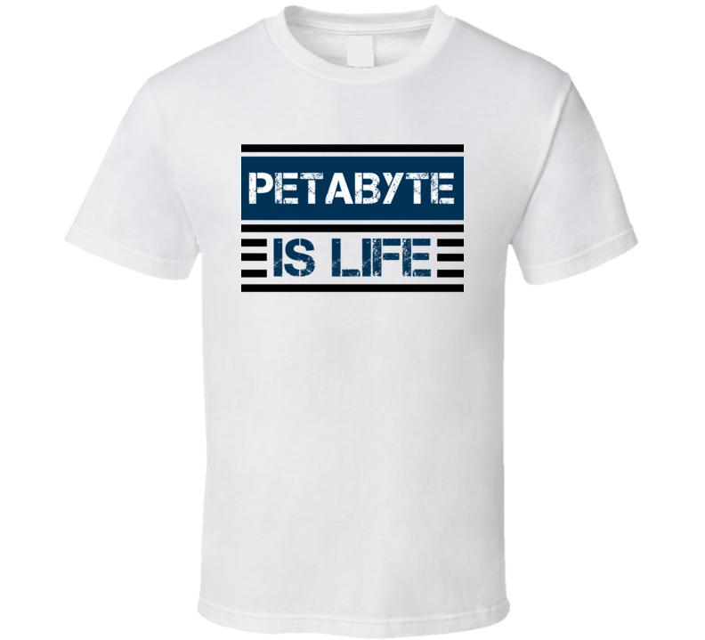 Petabyte Is Life Techie T Shirt