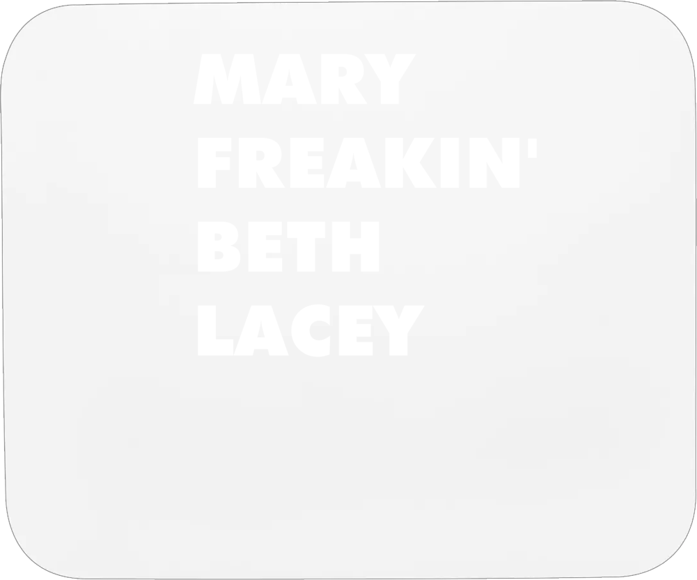 Mary Freakin' Beth Lacey Cagney And Lacey Tv Character Mousepad