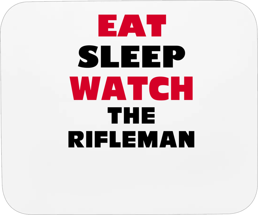 Eat Sleep Watch The Rifleman Tv Show Mousepad