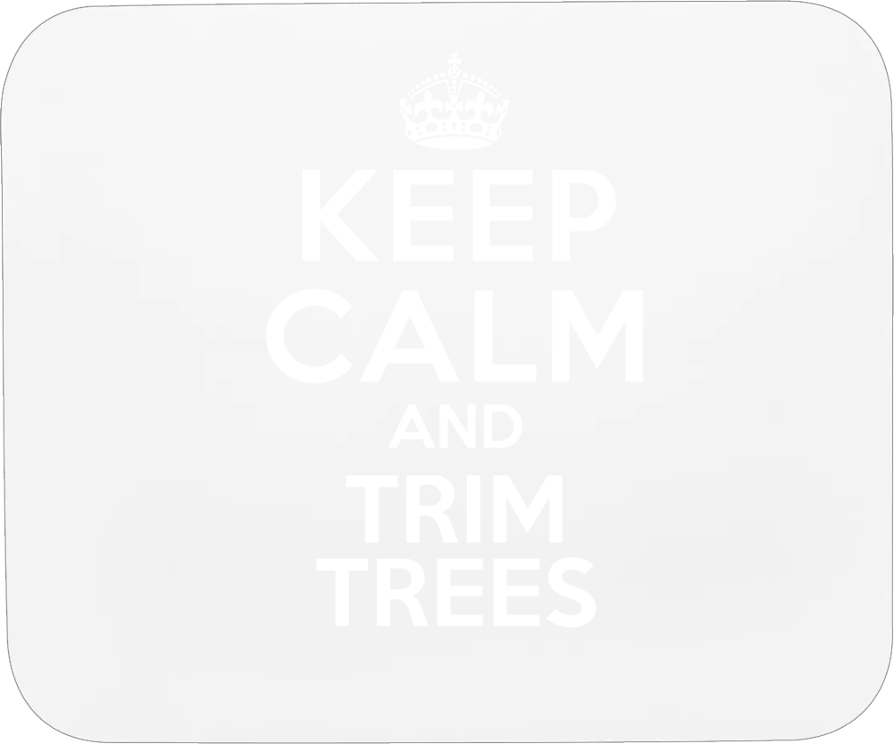 Keep Calm And Trim Trees Tree Trimmer Mousepad
