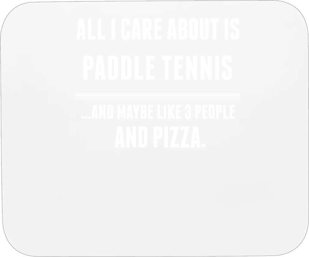 All I Care About Is Paddle Tennis Sports Mousepad