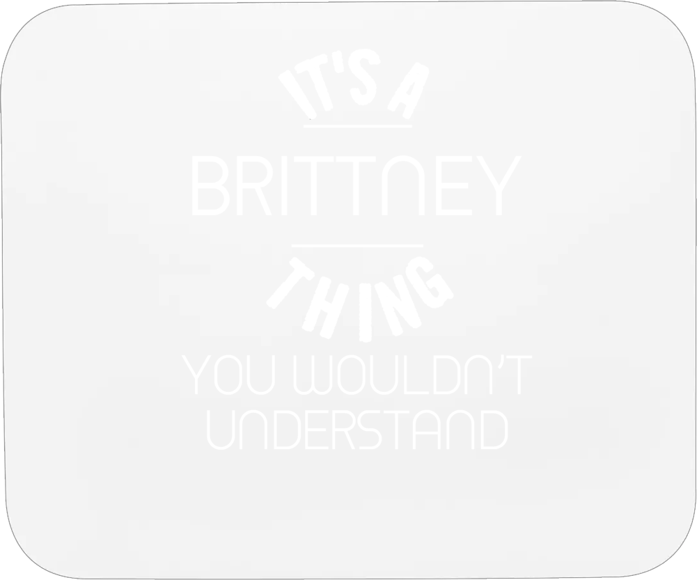 Brittney Its A Thing You Wouldnt Understand Name Mousepad