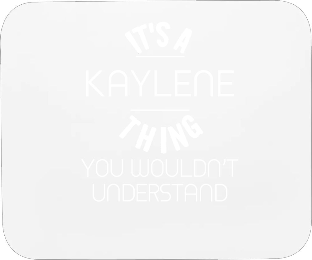 Kaylene Its A Thing You Wouldnt Understand Name Mousepad