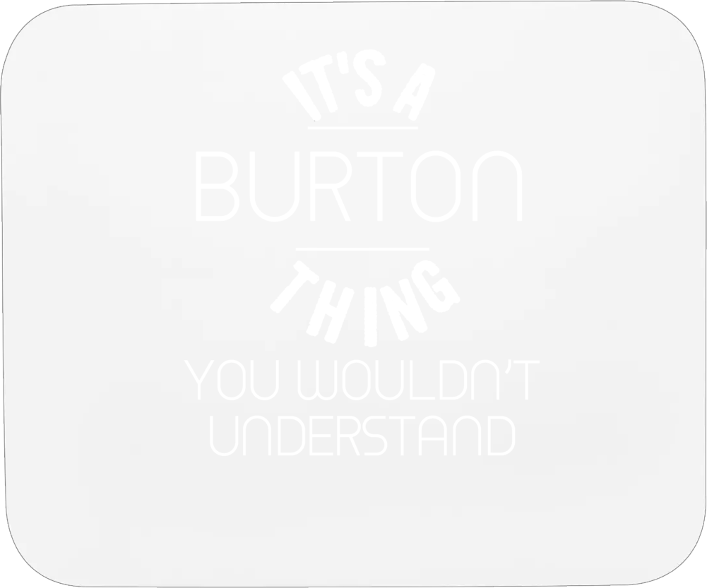 Burton Its A Thing You Wouldnt Understand Name Mousepad
