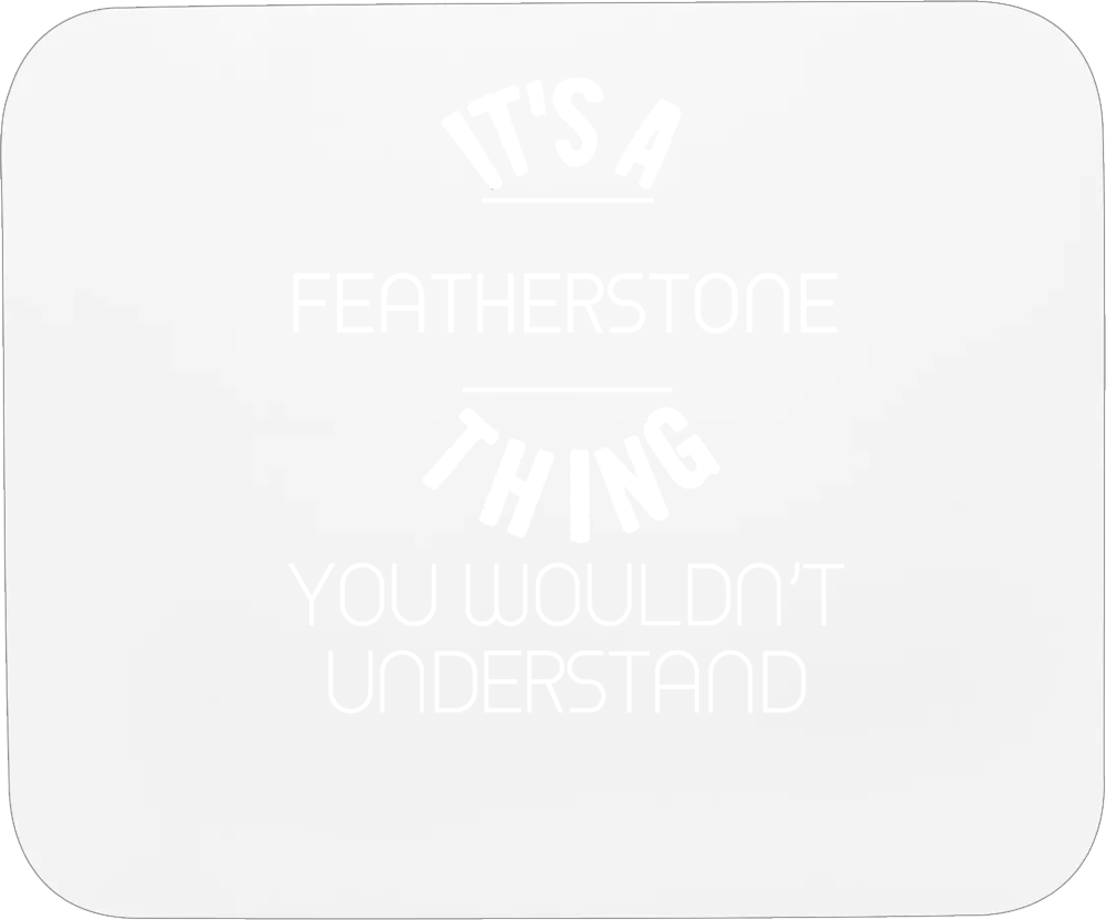 Featherstone Its A Thing You Wouldnt Understand Name Mousepad