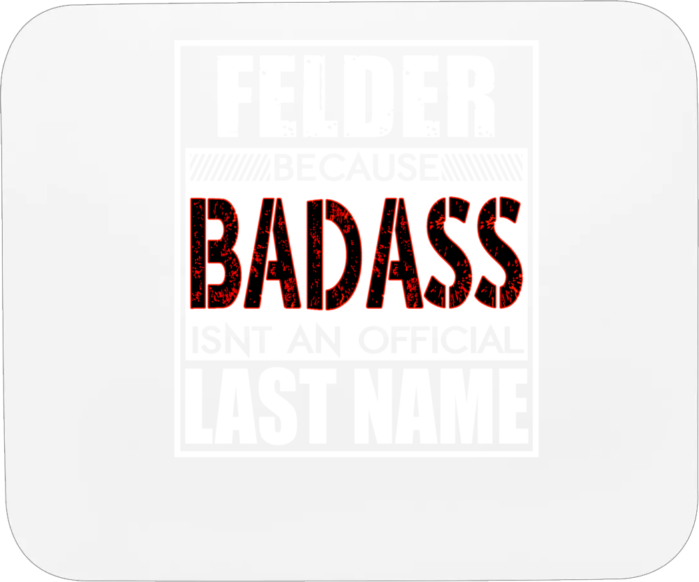 Felder Because Badass Official Last Name Funny Mousepad