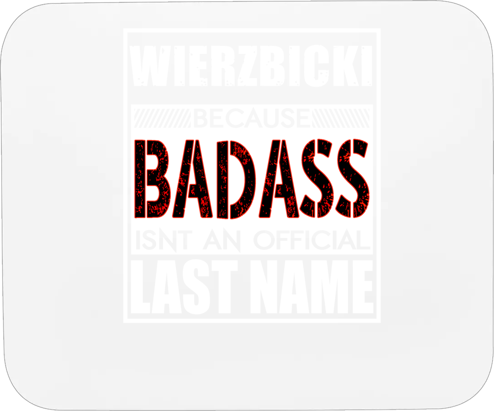 Wierzbicki Because Badass Official Last Name Funny Mousepad