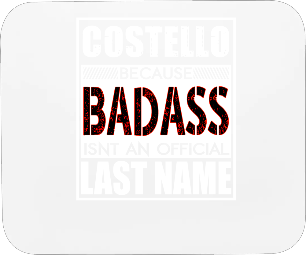 Costello Because Badass Official Last Name Funny Mousepad