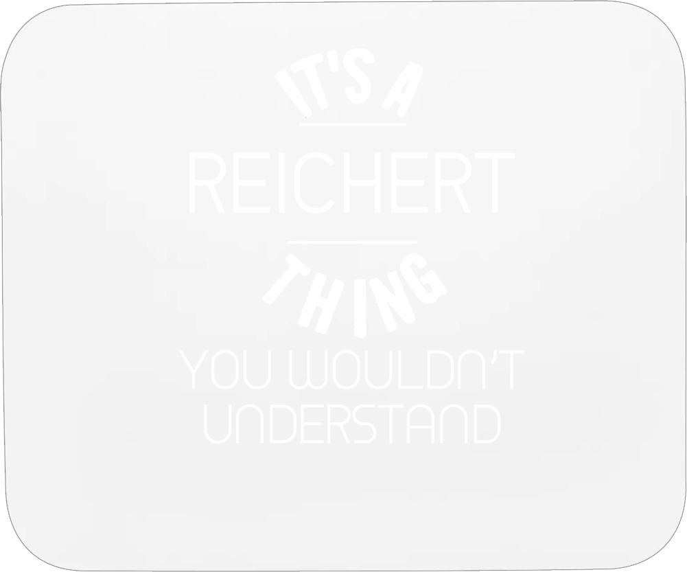 Reichert Its A Thing You Wouldnt Understand Name Mousepad
