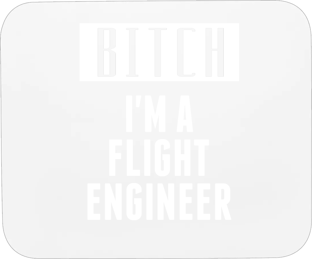 Flight Engineer Bitch I'm A Occupation Mousepad