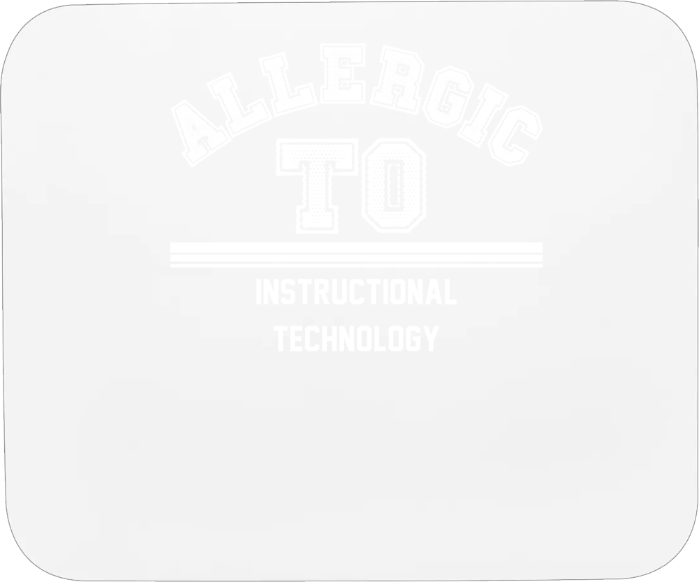 Allergic To Instructional Technology School Subject Mousepad
