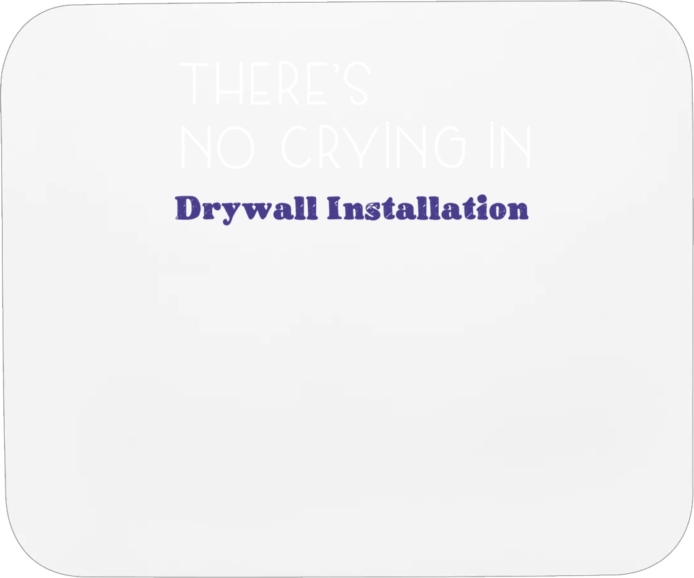 Drywall Installation There's No Crying In School Subject Mousepad