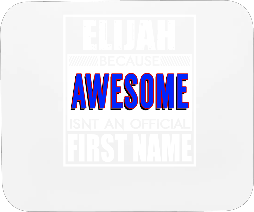 Elijah Because Awesome Official First Name Funny Mousepad
